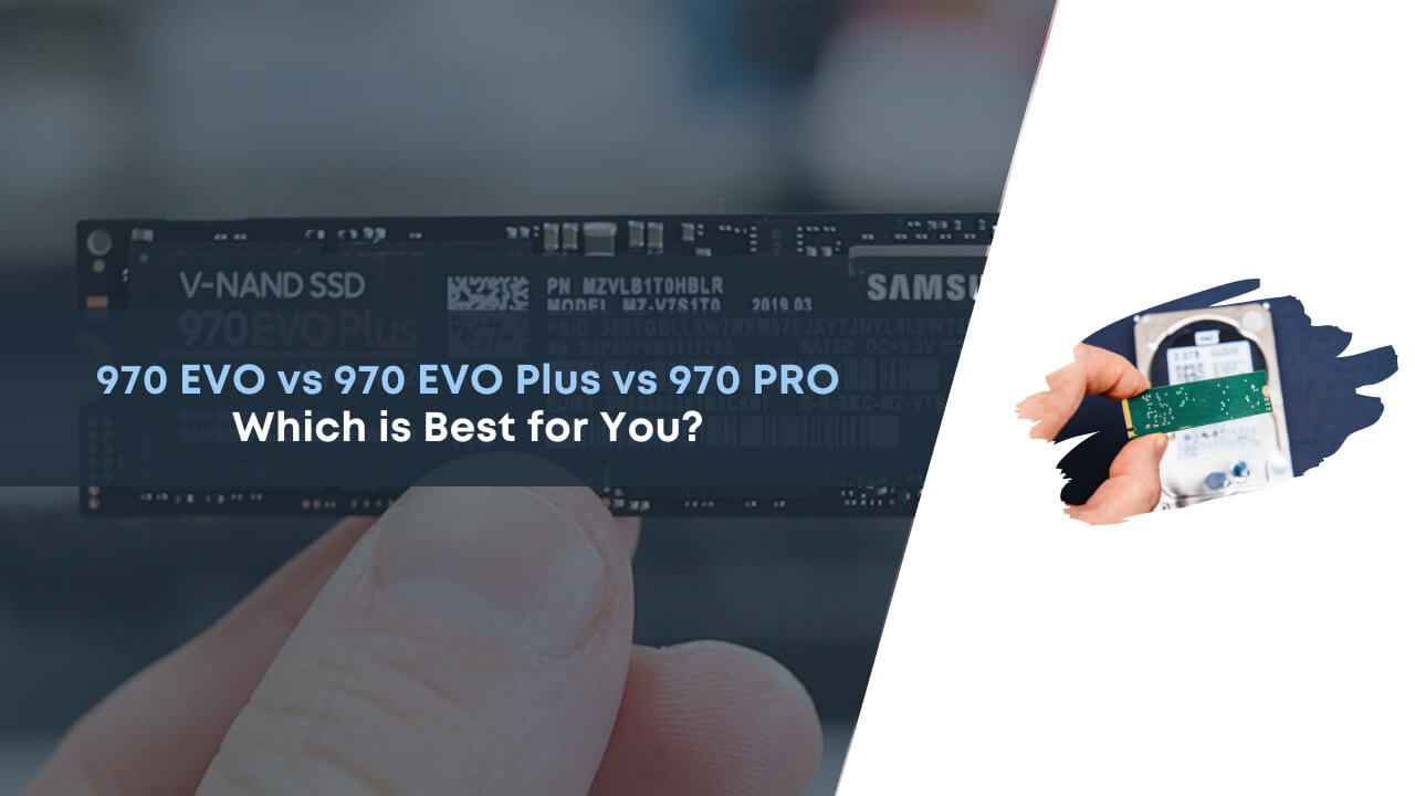 970 evo vs 970 evo plus, 970 evo vs 970 pro, difference between samsung evo and evo plus, samsung 970 evo vs evo plus, samsung 970 evo vs pro, samsung evo vs evo plus