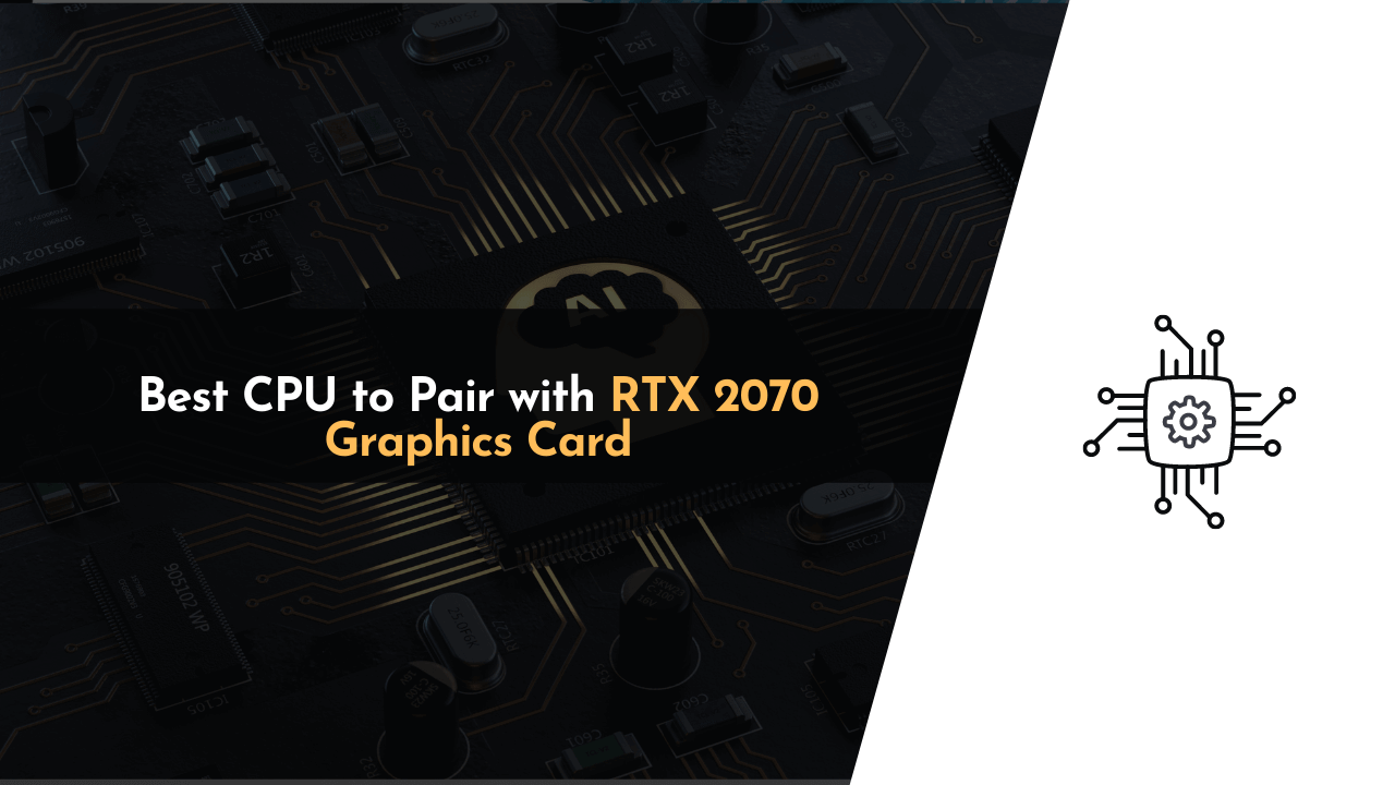 best cpu compatible with rtx 2070, best cpu for rtx 2070, best cpu to pair with rtx 2070, rtx 2070, rtx 2070 compatible cpu